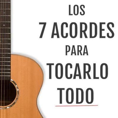 Los 7 acordes para tocarlo todo | Chachi Guitar