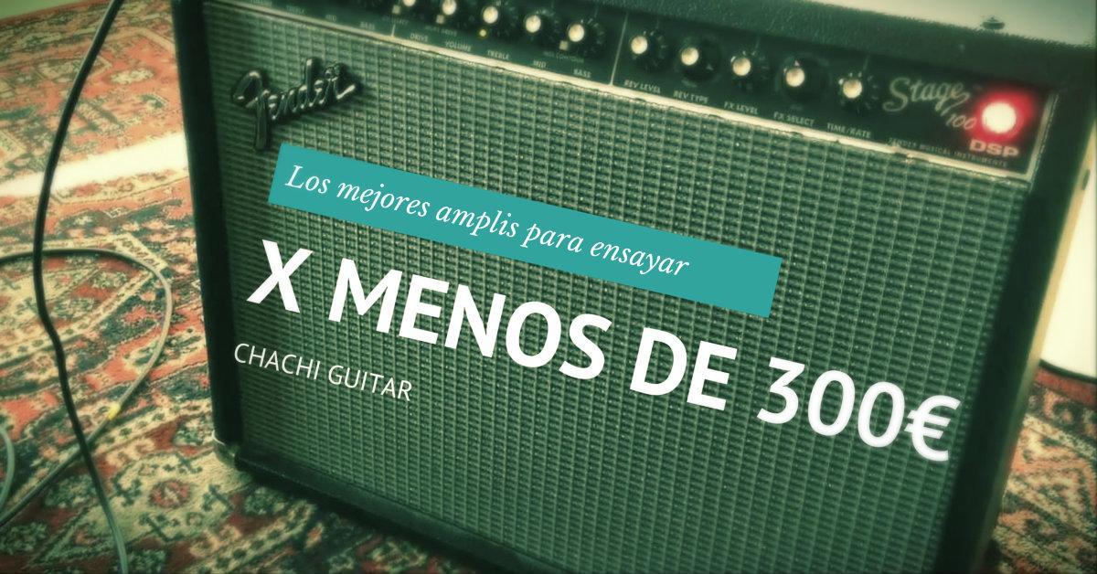 Amplificadores para ensayar por menos de 300€ | Chachi Guitar