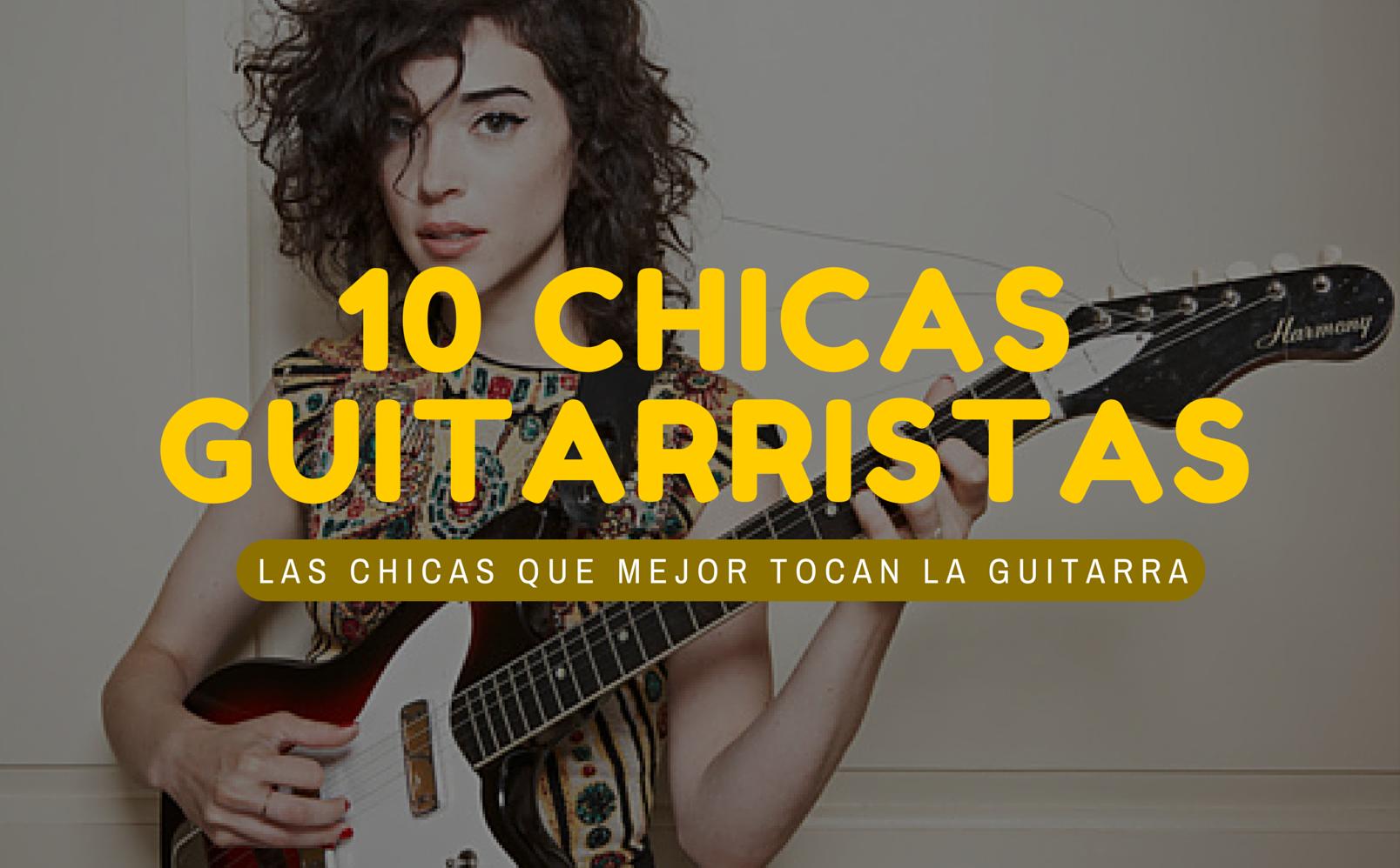 Las 10 Mejores Chicas Guitarristas   Chachi Guitar